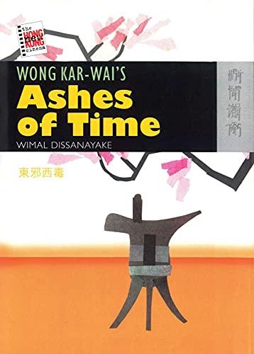 Wong Kar-wai's Ashes of Time (The New Hong Kong Cinema): Dissanayake, Wimal