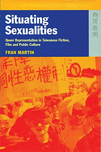 Situating Sexualities: Queer Representation in Taiwanese Fiction, Film, and Public Culture: Martin,...