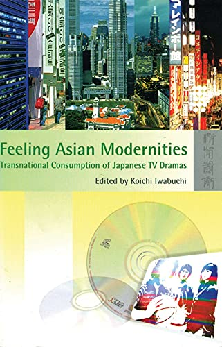 9789622096318: Feeling Asian Modernities: Transnational Consumption of Japanese TV Dramas