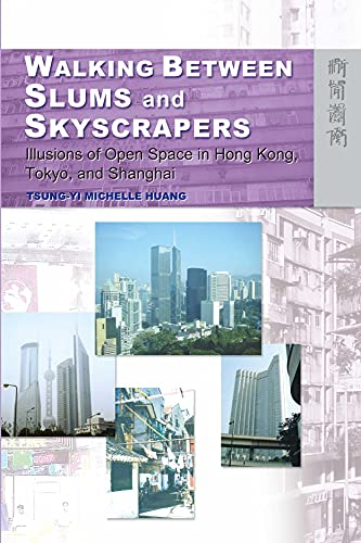 9789622096356: Walking Between Slums and Skyscrapers: Illusions of Open Space in Hong Kong, Tokyo, and Shanghai