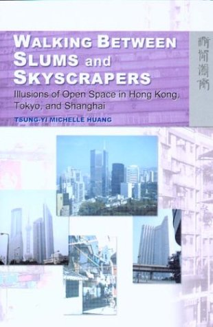 9789622096363: Walking Between Slums and Skyscrapers: Illusions of Open Space in Hong Kong, Tokyo, and Shanghai