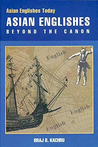 Asian Englishes: Beyond the Canon (Asian Englishes: Braj, Kachru