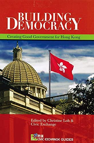 Building Democracy: Creating Good Government for Hong Kong (Civic Exchange Guides): Hong Kong ...