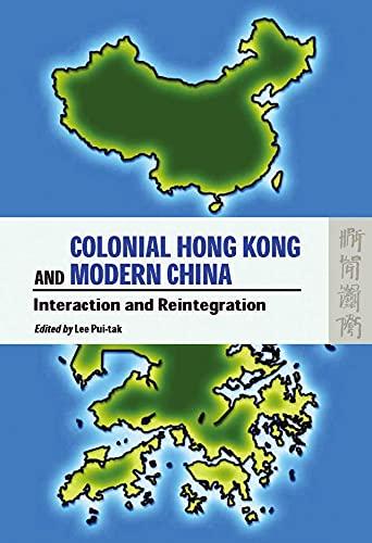 9789622097209: Colonial Hong Kong and Modern China: Interaction and Reintegration