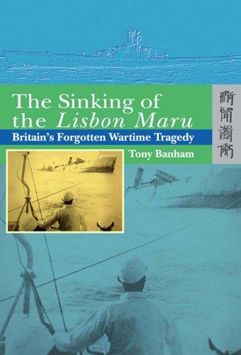9789622097711: The Sinking of the Lisbon Maru: Britain's Forgotten Wartime Tragedy