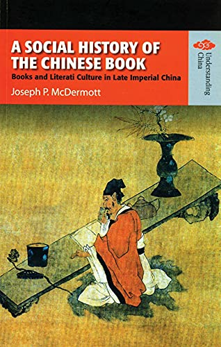 9789622097827: A Social History of the Chinese Book: Books and Literati Culture in Late Imperial China (Understanding China: New Viewpoints on History and Culture)