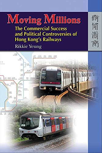Moving Millions: The Commercial Success and Political Controversies of Hong Kong s Railway (...
