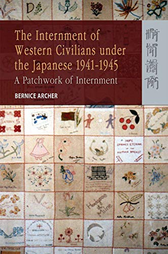 9789622099104: The Internment of Western Civilians under the Japanese 1941-1945: A Patchwork of Internment (Routledgecurzon Studies in the Modern History of Asia)