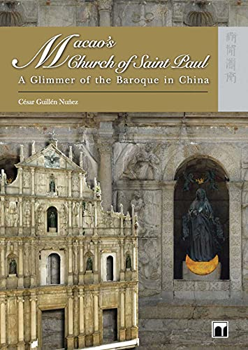 Macao's Church of Saint Paul: A Glimmer of the Baroque in China: Nu�ez, C�sar Guill�n