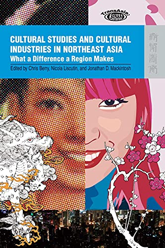 9789622099746: Cultural Studies and Cultural Industries in Northeast Asia: What a Difference a Region Makes (TransAsia: Screen Cultures)