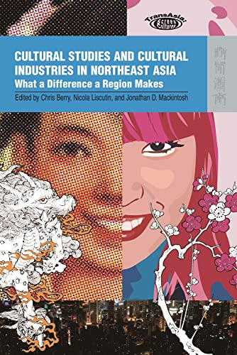 9789622099753: Cultural Studies and Cultural Industries in Northeast Asia: What a Difference a Region Makes (TransAsia: Screen Cultures)