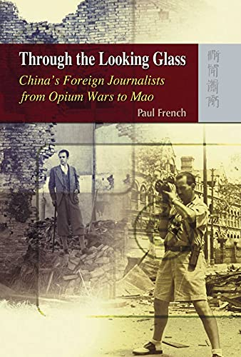 9789622099821: Through the Looking Glass - China's Foreign Journalists from Opium Wars to Mao