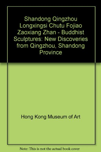 9789622151734: Buddhist Sculptures: New Discoveries From Qingzhou, Shandong Province