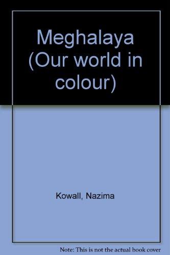 Meghalaya : our world in colour: Kowall, Earl