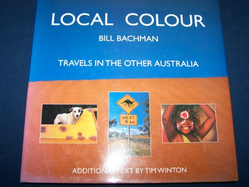 Local Color: Travels in the Other Australia: Bachman, Bill