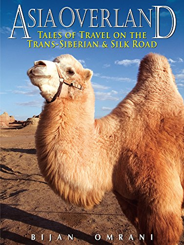 Asia Overland: Tales of Travel on the Trans-Siberian & Silk Road (Odyssey Guides): Omrani, ...