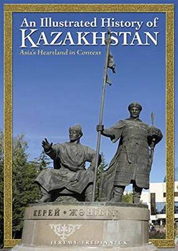 An Illustrated History of Kazakhstan: Asia's Heartland in Context: Tredinnick, Jeremy