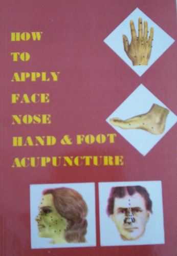 How to Apply Face Nose Hand & Foot Acupuncture: L. K. Kho [Editor]