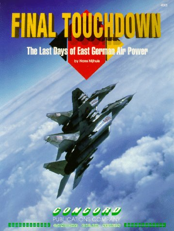 Final Touchdown: Last Days of East German Power (Concord Colour 4000): Hans Nijhuis