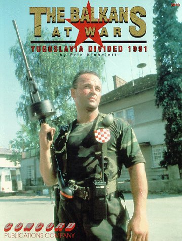 The Balkans at War: Yugoslavia Divided 1991 (Firepower Pictorials Special): Micheletti, Eric
