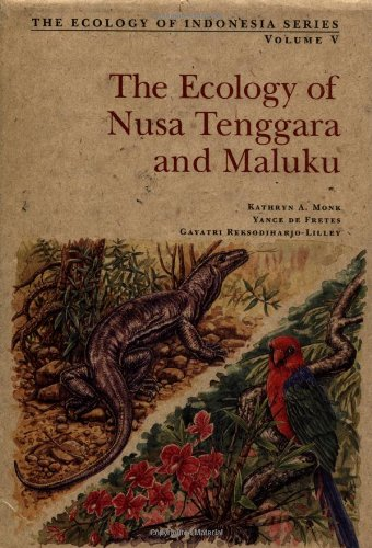 The Ecology of Nusa Tenggara and Maluku: Gayatri Reksodiharjo-Lilley, Yance De Fretes, Kathryn A. ...