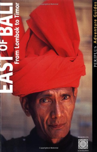 East of Bali : From Lombok to Timor (Periplus Adventure Guides): Periplus Editions