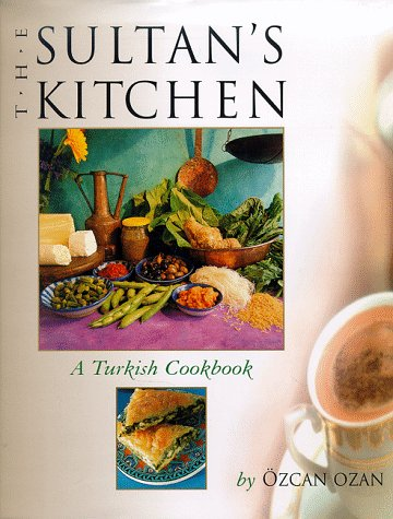 The Sultan's Kitchen: A Turkish Cookbook: Ozan, Ozcan