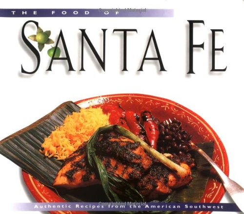 9789625932293: The Food of Santa Fe: Authentic Recipes from the American Southwest