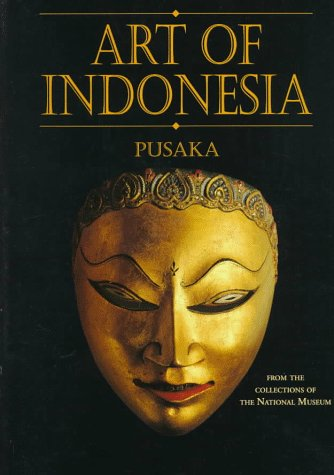 Art of Indonesia: Pusaka from the Collections of the National Museum of the Republic of Indonesia