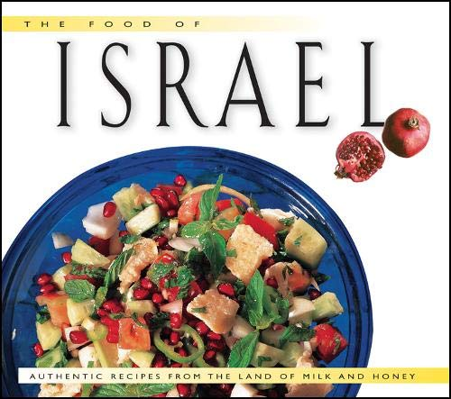 The Food of Israel: Authentic Recipes from: Ansky, Sherry;Elon, Beth