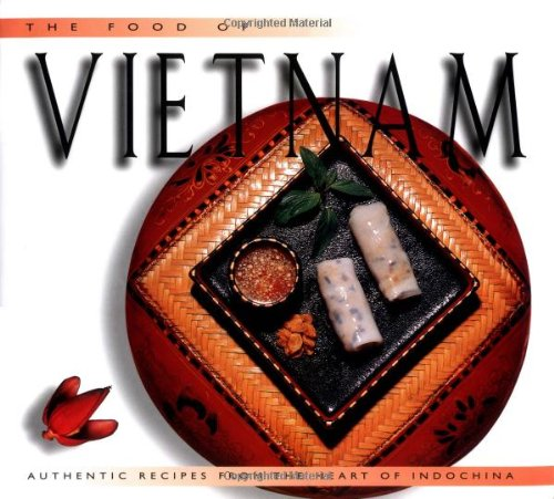 9789625933948: The Food of Vietnam: Authentic Recipes from the Heart of Indochina