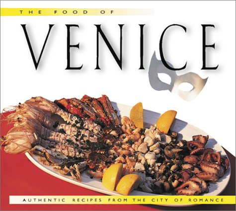 9789625935041: Food of Venice, The: Authentic Recipes from the City of Romance