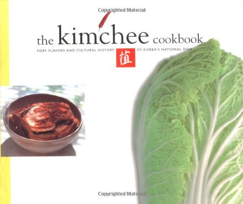 The Kimchee Cookbook: Fiery Flavors and Cultural History of Korea's National Dish: Man-Jo, Kim...