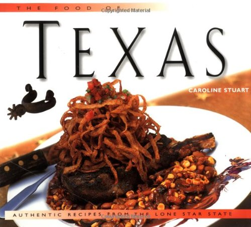 9789625935348: The Food of Texas: Authentic Recipes from the Lone Star State (Periplus World of Cooking Series)