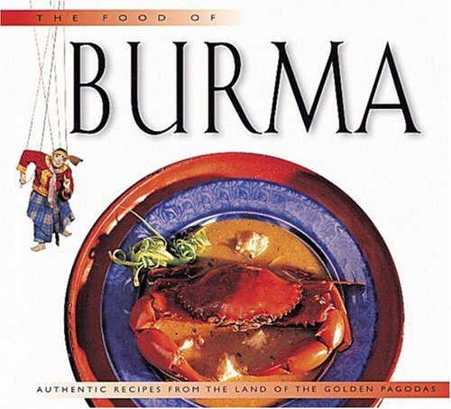 9789625936000: The Food of Burma: Authentic Recipes from the Land of Golden Pagodas (World Foods)
