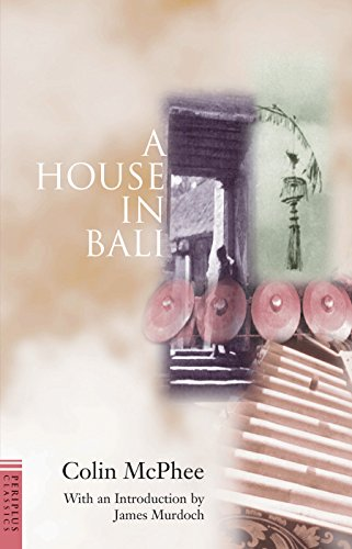 A House in Bali: McPhee, Colin; Murdoch,