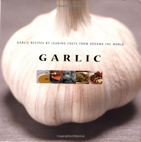 Garlic: Garlic Recipes by Leading Chefs from Around the World