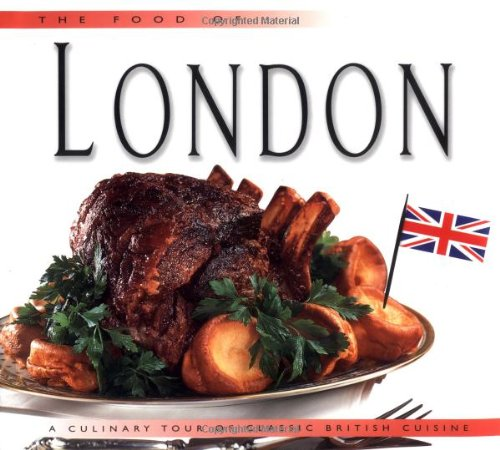 THE FOOD OF LONDON A Culinary Tour of Classic British Cuisine