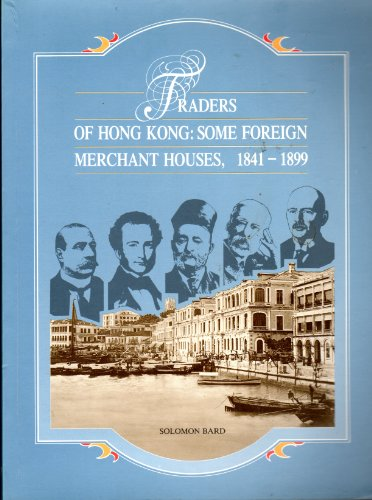 9789627039280: Traders Of Hong Kong: Some Foreign Merchant Houses, 1841 1899