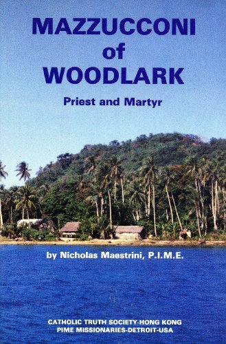 9789627096023: Mazzucconi of Woodlark: Biography of Blessed John Mazzucconi, priest and martyr of the P.I.M.E. Missionaries