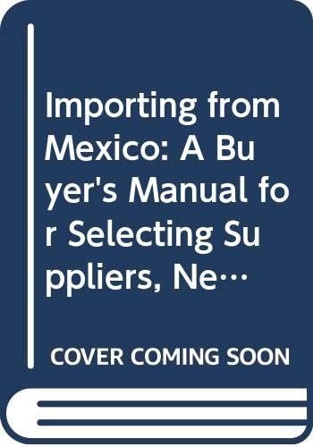 9789627138211: Importing from Mexico: A Buyer's Manual for Selecting Suppliers, Negotiating Orders and Arranging Methods of Payment for More Profitable Purchasing