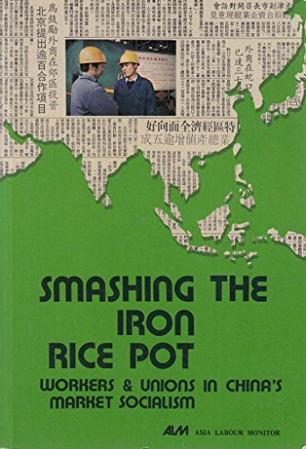 Smashing the iron rice pot: Workers and unions in China's market socialism (Asia labour ...