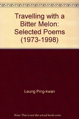 9789627160687: Travelling with a Bitter Melon: Selected Poems (1973-1998)