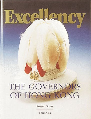 EXCELLENCY: The Governors of Hong Kong: Spurr, Russell