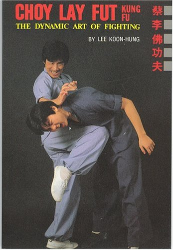Choy Lay Fut Kung Fu: The Dynamic: Koon Hung Lee