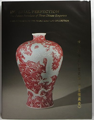 Imperial Perfection; The Palace Porcelain of Three Chinese Emperors