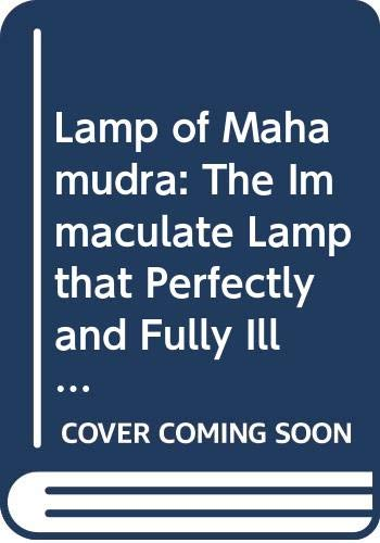 9789627341253: Lamp of Mahamudra: The Immaculate Lamp that Perfectly and Fully Illuminates the Meaning of Mahamudra, the Essence of All Phenomena
