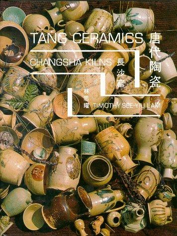 Tang Ceramics-Changsha Kilns: Lam, Timothy See-Yiu