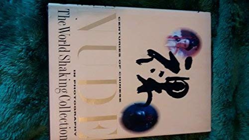 Centuries of Chinese Nude in Photograhy: The World Shaking Collection: Andrew Ho, Editor