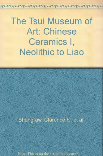 9789627504030: The Tsui Museum of Art: Chinese Ceramics I, Neolithic to Liao
